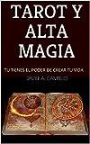 TAROT Y ALTA MAGIA: TU TIENES EL PODER DE CREAR TU VIDA
