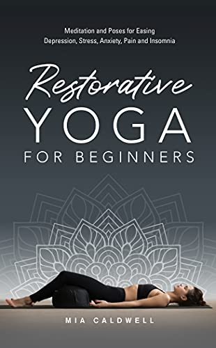 Restorative Yoga for Beginners: Meditation and Poses for Easing Depression, Stress, Anxiety, Pain and Insomnia (English Edition)
