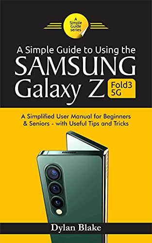 A Simple Guide to Using the Samsung Galaxy Z Fold 3 5G: A Simplified User Manual for Beginners and Seniors - with Useful Tips and Tricks (A Simple Guide Series) (English Edition)
