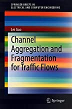 Channel Aggregation and Fragmentation for Traffic Flows (SpringerBriefs in Electrical and Computer Engineering)