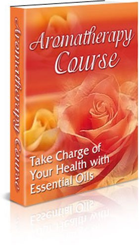 Aromatherapy 6 Week Course - Take Charge of your Health with Essential Oils! (Aromatherapy Training Book 1)