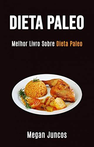 Dieta Paleo: Melhor Livro Sobre Dieta Paleo (Portuguese Edition)