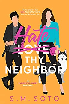 Hate Thy Neighbor: An Enemies-to-Lovers Standalone Romance by [S.M. Soto]