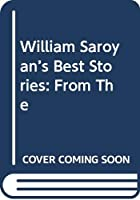 William Saroyan's Best Stories: From The