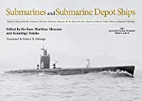 Submarines and Submarine Depot Ships: Selected Photos from the Archives of the Kure Maritime Museum - The Best from the Collection of Shizuo Fukui's Photos of Japanese Warships (The Japanese Naval Warship Photo Album)