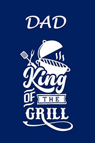 Dad King Of The Grill: A Funny Dad Themed Personal Gift. 6X9 Blank Lined Notebook/ Journal V2 - For Family, Friends - Office - Crew - Team - Staff ... Ideas, Use As A Diary, Draw, And Take Notes