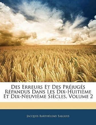 [(Des Erreurs Et Des Prjugs Rpandus Dans Les Dix-Huitime Et Dix-Neuvime Sicles, Volume 2)] [By (author) Jacques Barthlemy Salgues] published on (February, 2010)