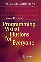 Programming Visual Illusions for Everyone (Vision, Illusion and Perception)