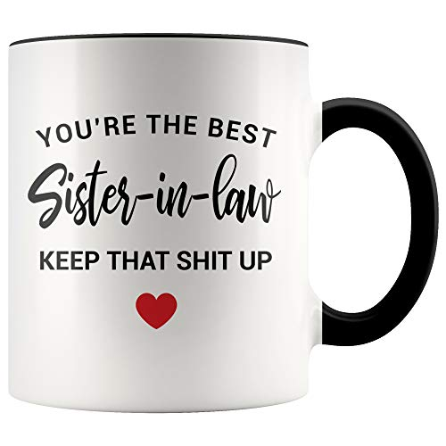 Future Sister in Law Gift Sister-in-Law Gift Gifts for Sister in Law Coffee Mug Sister in Law Birthday Gift Sister in Law Wedding - You're The Best Sister-in-Law. Keep That Shit Up