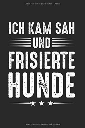 Notizbuch ICH KAM SAH UND FRISIERTE HUNDE: Hundefriseur I Tagebuch I liniert I 100 Seiten