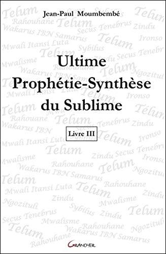 Ultime Prophétie-Synthèse du Sublime - Livre 3