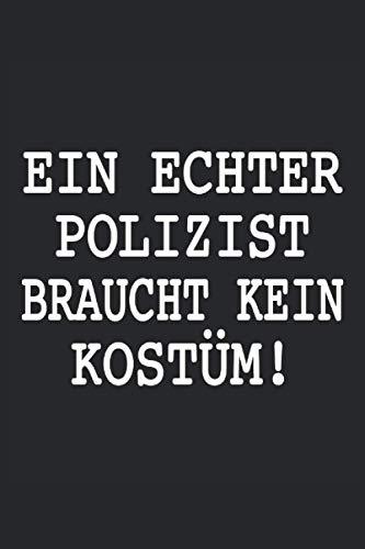 Polizei Ein Echter Polizist Braucht Kein Kostüm Polizistin Geburtstag: Notizbuch - Notizheft - Notizblock - Tagebuch - Planer - Liniert - Liniertes ... - 6 x 9 Zoll (15.24 x 22.86 cm) - 120 Seiten