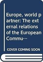 Europe, world partner: The external relations of the European Community