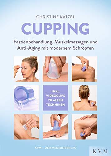 Cupping: Faszienbehandlung, Muskelmassagen und Anti-Aging mit modernem Schröpfen: Faszienbehandlung, Muskelmassagen und Anti-Aging mit modernem Schröpfen (inkl. Videoclips)