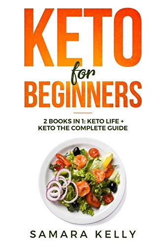 Keto for Beginners: 2 books in 1: Keto Life + Keto The Complete Guide The Simply and Clarity Guide to Getting Started the Ketogenic Diet for Weight