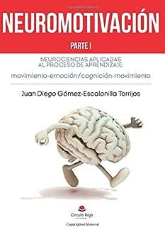 Neuromotivación. Parte I: Neurociencias aplicadas al proceso de aprendizaje movimiento-emoción / cognición-movimiento (Spanish Edition)