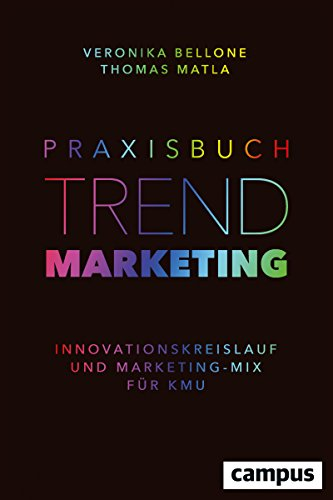 Praxisbuch Trendmarketing: Innovationskreislauf und Marketing-Mix für KMU