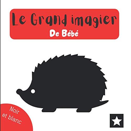 Le grand imagier de Bébé: Noir et blanc - Plus de 50 animaux et formes en noir et blanc - 0 à 3 ans - Mon imagier - Imagier bébé - Livre enfant - Découvrir le monde en s'amusant