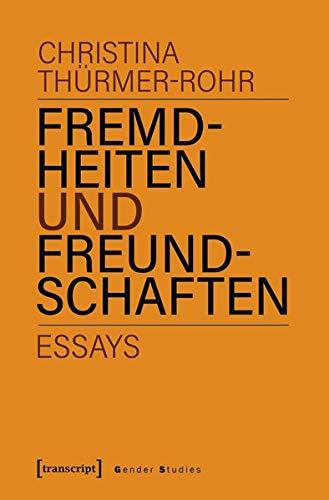 Fremdheiten und Freundschaften: Essays (Gender Studies)