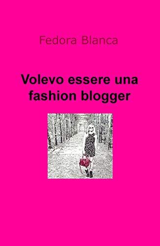 Volevo essere una fashion blogger