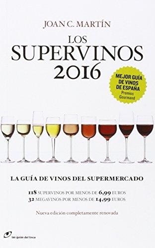Los Supervinos 2016: La guia de vinos del supermercado (Las guías del lince)