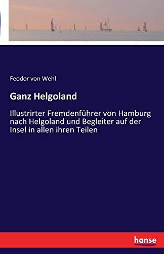 Ganz Helgoland: Illustrirter Fremdenführer von Hamburg nach Helgoland und Begleiter auf der Insel in allen ihren Teilen