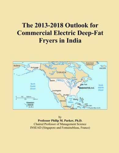 The 2013-2018 Outlook for Commercial Electric Deep-Fat Fryers in India