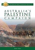 Australia's Palestine Campaign (Australian Army Campaign)