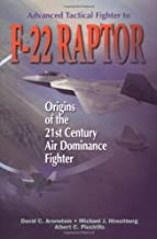 Advanced Tactical Fighter to F-22 Raptor: Origins of the 21st Century Air Dominance Fighter (Library of Flight) (AIAA Education)