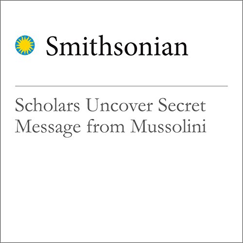 Scholars Uncover Secret Message from Mussolini audiobook cover art