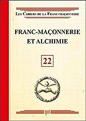 Franc-maçonnerie et Alchimie - Livret 22 de . Collectif