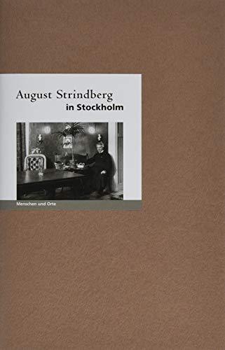 August Strindberg in Stockholm: Menschen und Orte (MENSCHEN UND ORTE / Leben und Lebensorte von Schriftstellern und Künstlern)