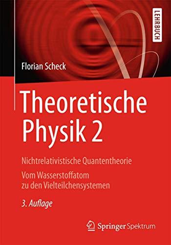 Theoretische Physik 2: Nichtrelativistische Quantentheorie Vom Wasserstoffatom zu den Vielteilchensystemen (Springer-Lehrbuch)