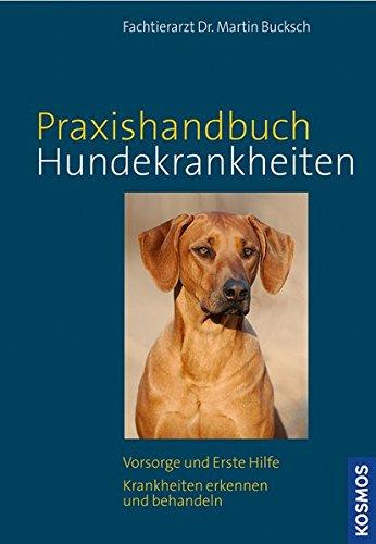 Kosmos Praxishandbuch Hundekrankheiten: Vorsorge und Erste Hilfe, Krankheiten erkennen und behandeln