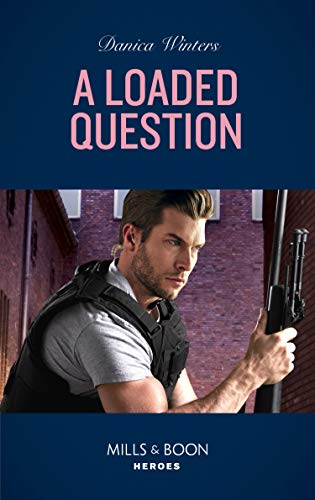 A Loaded Question (Mills & Boon Heroes) (STEALTH: Shadow Team, Book 1): A Loaded Question (Stealth: Shadow Team) / Colton 911: Unlikely Alibi (Colton 911: Chicago) (English Edition)