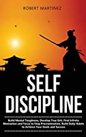 Self Discipline: Build Mental Toughness, Develop True Grit, Find Infinite Motivation and Focus to Stop Procrastination, Build Daily Habits to Achieve your Goals and Success