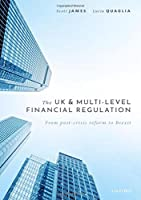 The UK and Multi-Level Financial Regulation: From Post-Crisis Reform to Brexit