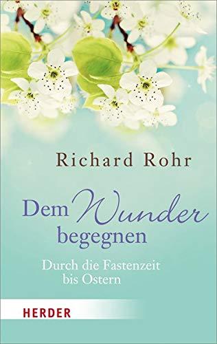 Dem Wunder begegnen: Durch die Fastenzeit bis Ostern (Herder Spektrum)