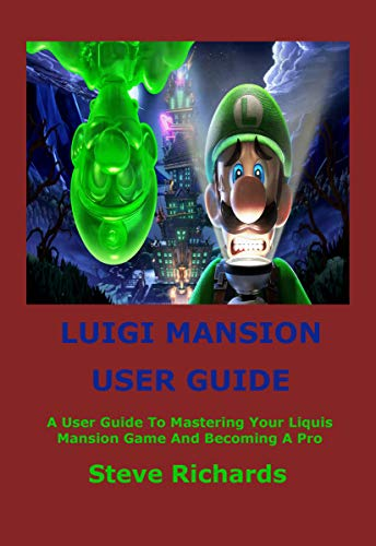 LUIGI'S MANSION USER GUIDE: A User Guide To Mastering Your Luigi's Mansion Game And Becoming A Pro (English Edition)