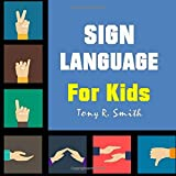 Sign Language for Kids: Learn to Sign the Quick and Easy way (100 Pages) (Sign Language for Children)