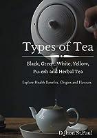 Types of Tea: Black, Green, Yellow, Oolong, White, Pu-erh and Herbal Tea