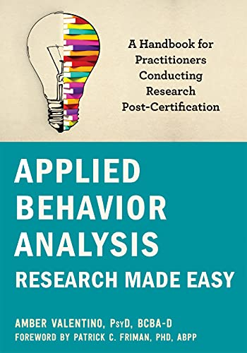 Applied Behavior Analysis Research Made Easy: A Handbook for Practitioners Conducting Research Post-