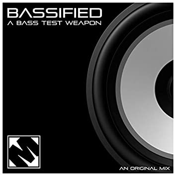 Bassified | A Bass Test Weapon
