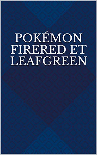 Pokémon FireRed et LeafGreen (French Edition)