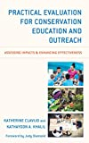 Practical Evaluation for Conservation Education and Outreach: Assessing Impacts & Enhancing Effectiveness