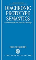 Diachronic Prototype Semantics: A Contribution to Historical Lexicology (Oxford Studies in Lexicography and Lexicology)