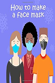 How to make a face mask: How to make a face mask journal for gift to loved one :HOMEMADE MEDICAL FACE MASK,How to put a fa...