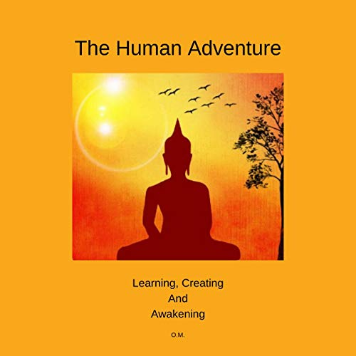 The Human Adventure: Learning, Creating and Awakening  By  cover art