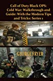Call of Duty Black OPS: Cold War: Walkthrough and Guide: with the Modern Tips and Tricks: Series 1: A guide with the Modern Tips and Tricks for beginners that will walk you through with Ease