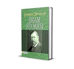 Greatest Stories of Bram Stoker : Bram Stoker's Best Classic Horror Thrillers (The Best Classic Horror Novels of All Time) by [Bram Stoker]